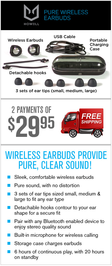 Order Howell Pure Wireless Earbuds Now!